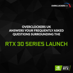 Overclockers UK answers your frequently asked questions surrounding the RTX 30 series launch