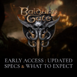 Baldur's Gate 3 Early access: Updated specifications and what to expect