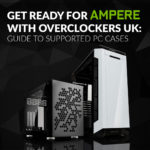 Get ready for Ampere with Overclockers UK: Guide to supported PC cases