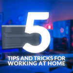 Overclockers 5 easy to follow tips and tricks for working at home